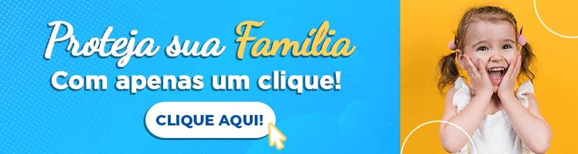Proteja sua família com apenas um clique!